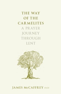 The Way of the Carmelites: A Prayer Journey Through Lent  -     By: James McCaffrey