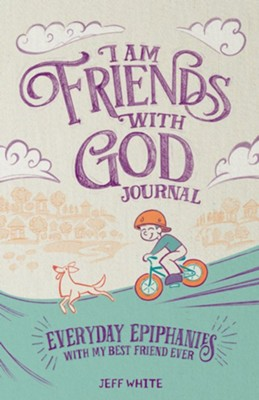 I Am Friends with God Journal: Everyday Epiphanies with My Best Friend Ever  -     By: Jeff White