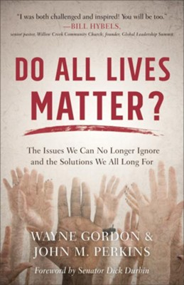 Do All Lives Matter? The Issues We Can No Longer Ignore and the Solutions We All Long For  -     By: Wayne Gorson, John M. Perkins