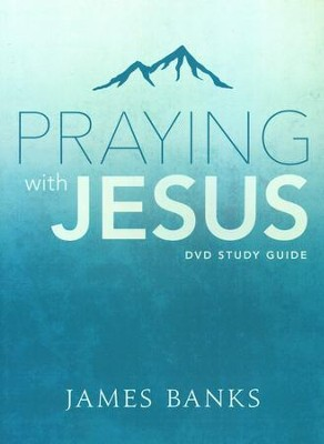 Praying With Jesus Study Guide  -     By: James Banks