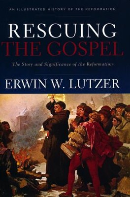 Rescuing the Gospel: The Story and Significance of the Reformation  -     By: Erwin W. Lutzer