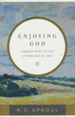 Enjoying God: Finding Hope in the Attributes of God  -     By: R.C. Sproul