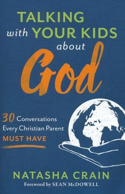 Talking with Your Kids About God: 30 Conversations Every Christian Parent Must Have  -     By: Natasha Crain