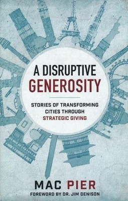 A Disruptive Generosity: Stories of Transforming Cities through Strategic Giving  -     By: Mac Pier