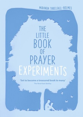 The Little Book of Prayer Experiments  -     By: Miranda Threlfall-Holmes