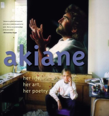 Akiane: Her Life, Her Art, Her Poetry Revised edition    -     By: Akiane Kramarik