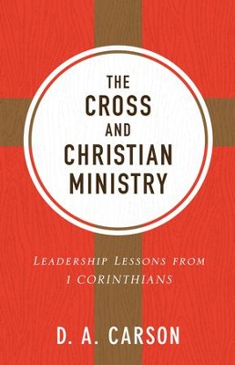 The Cross and Christian Ministry, Repackaged Edition   -     By: D.A. Carson