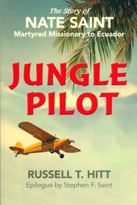 Jungle Pilot: The Story of Nate Saint, Martyred Missionary to Ecuador  -     By: Russell Hitt