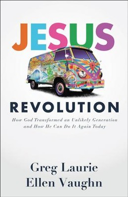 Jesus Revolution: How God Transformed an Unlikely Generation and How He Can Do It Again Today  -     By: Greg Laurie, Ellen Vaughn