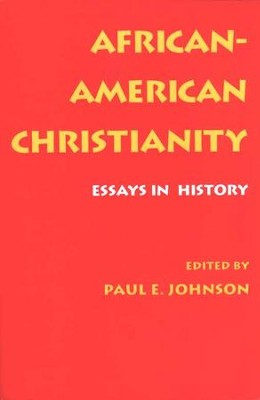 African-American Christianity: Essays in History   -     By: Paul E. Johnson