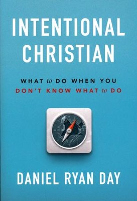 Intentional Christian   -     By: Daniel Ryan Day