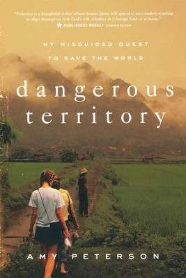 Dangerous Territory: My Misguided Quest to Save the World  -     By: Amy Peterson