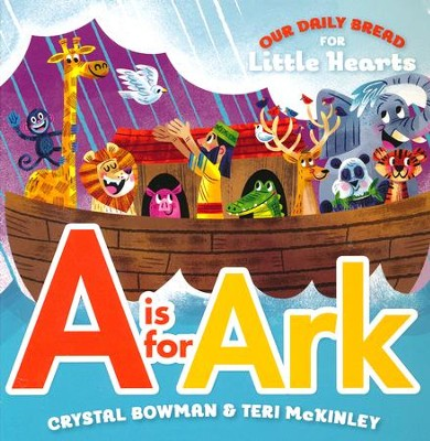 A Is for Ark - Our Daily Bread for Little Hearts  -     By: Crystal Bowman
