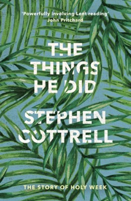 The Things He Did: The Story of Holy Week  -     By: Stephen Cottrell