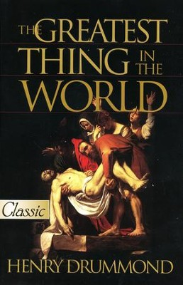 The Greatest Thing in the World...Love   -     Edited By: Harold Chadwick     By: Henry Drummond