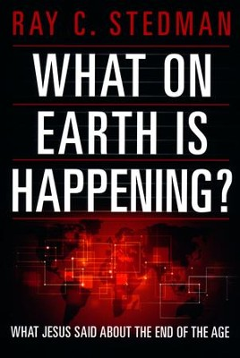 What on Earth Is Happening?: What Jesus Said about the End of the Age  -     By: Ray C. Stedman