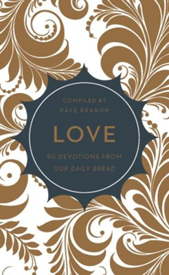 Love: 90 Devotions from Our Daily Bread  -     By: Dave Branon