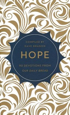 Hope: 90 Devotions from Our Daily Bread  -     By: Dave Branon