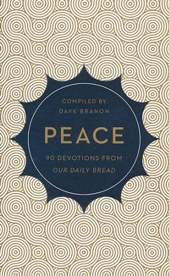 Peace: 90 Devotions from Our Daily Bread  -     By: Dave Branon
