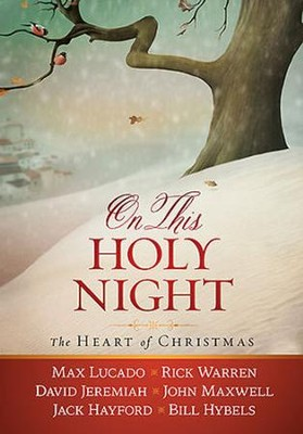 On This Holy Night: The Heart of Christmas   -     By: Max Lucado, Rick Warren, David Jeremiah, John Maxwell