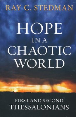 Hope in a Chaotic World: 1 and 2 Thessalonians  -     By: Ray C. Stedman