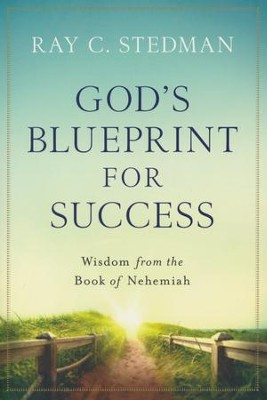 God's Blueprint For Success Wisdom from the Book of Nehemiah  -     By: Ray C. Stedman