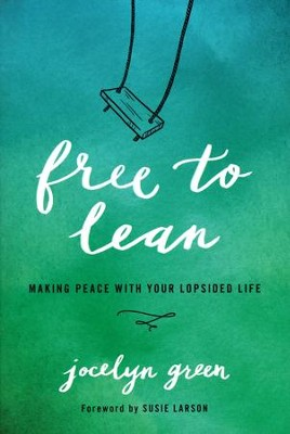 Free to Lean.. Making Peace With Your Lopsided Life  -     By: Jocelyn Green