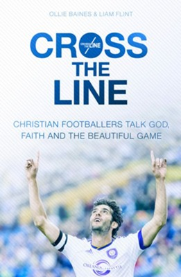 Cross the Line: Christian Footballers Talk God, Faith and the Beautiful Game  -     By: Ollie Baines, Liam Flint