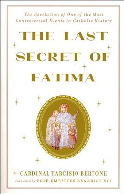 The Last Secret of Fatima: The Revelation of One of the Most Controversial Events in Catholic History  -     By: Tarcisio Bertone