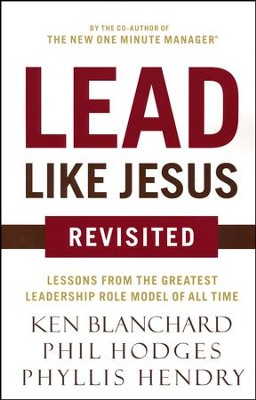 Lead Like Jesus Revisited  -     By: Ken Blanchard, Phil Hodges & Phyllis Hendry