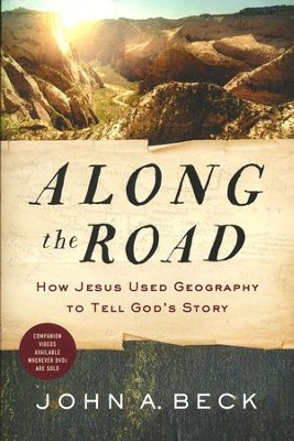 Along the Road: How Jesus Used Geography to Tell God's Story  -     By: John A. Beck