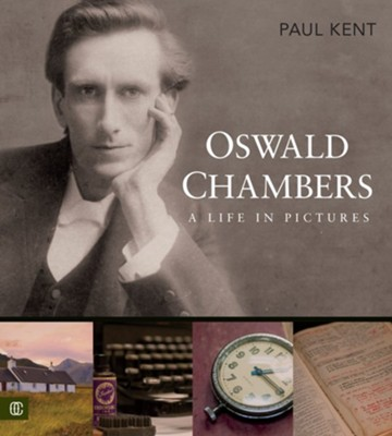Oswald Chambers - A Life in Pictures  -     By: Paul Kent