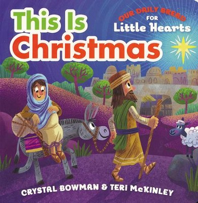 This Is Christmas - Our Daily Bread for Little Hearts   -     By: Crystal Bowman, Teri McKinley     Illustrated By: Luke Flowers