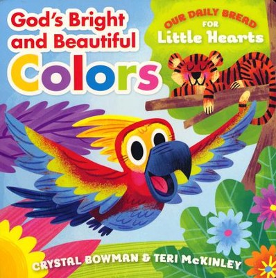 God's Bright and Beautiful Colors  -     By: Crystal Bowman, Teri McKinley     Illustrated By: Luke Flowers