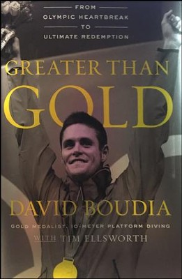 Greater Than Gold: From Olympic Heartbreak to Ultimate Redemption  -     By: David Boudia, Tim Ellsworth