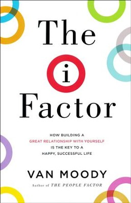 The I Factor: How Building a Great Relationship with Yourself Is the Key to a Happy, Successful Life  -     By: Van Moody
