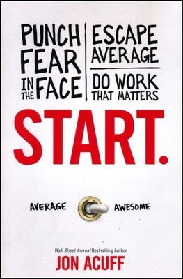 Start: Punch Fear in the Face, Escape Average, and Do  Work That Matters  -     By: Jon Acuff