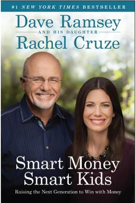 Smart Money, Smart Kids: Raising the Next Generation to Win with Money  -     By: Dave Ramsey, Rachel Cruze