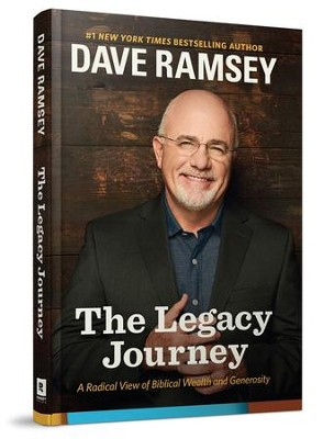 The Legacy Journey: A Radical View of Biblical Wealth  and Generosity  -     By: Dave Ramsey