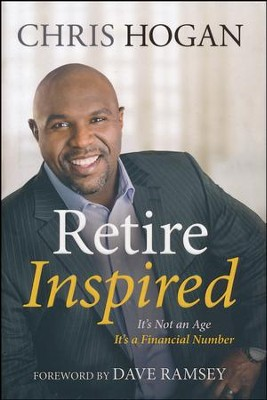 Retire Inspired: It's Not an Age, It's a Financial Number  -     By: Chris Hogan