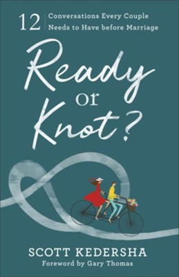 Ready or Knot? 12 Conversations Every Couple Needs to Have Before Marriage  -     By: Scott Kedersha