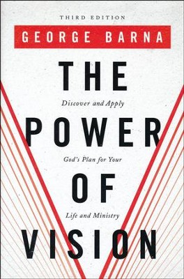 The Power of Vision: Discover and Apply God's Plan for Your Life and Ministry, Third Edition   -     By: George Barna