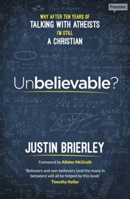 Unbelievable? Why After Ten Years of Talking with Atheists I Still Believe in Christianity  -     By: Justin Brierley