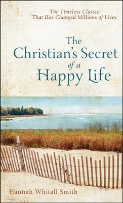 The Christian's Secret of a Happy Life, Repackaged   -     By: Hannah Whitall Smith