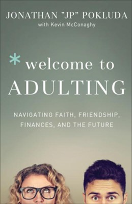 "Welcome to Adulting: Navigating Faith, Friendship, Finances, and the Future  -     By: Jonathan ""JP"" Pokluda, Kevin McConaghy"