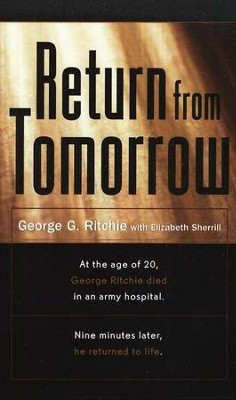 Return from Tomorrow   -     By: George G. Ritchie
