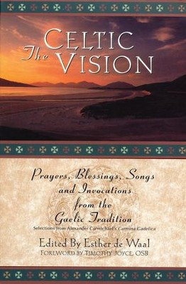 The Celtic Vision: Prayers, Blessings, Songs, and Invocations from the Gaelic Tradition  -     Edited By: Esther de Waal