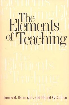 The Elements of Teaching   -     By: James M. Banner Jr., Harold C. Cannon