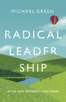 Radical Leadership: In The New Testament And Today  -     By: Michael Green