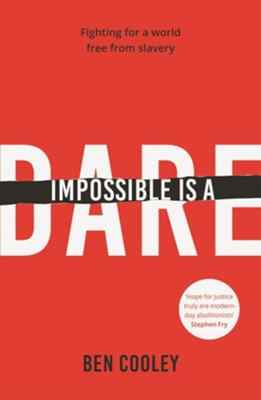 Impossible is a Dare: Fighting For A World Free From Slavery  -     By: Ben Cooley